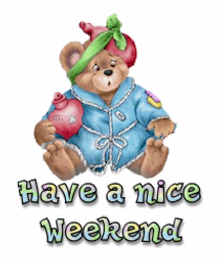 Have a nice Weekend - BearGetWellSoon